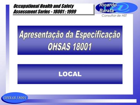 OHSAS 18001 Occupational Health and Safety Assessment Series - 18001 : 1999 Occupational Health and Safety Assessment Series - 18001 : 1999 RicardoBarata.