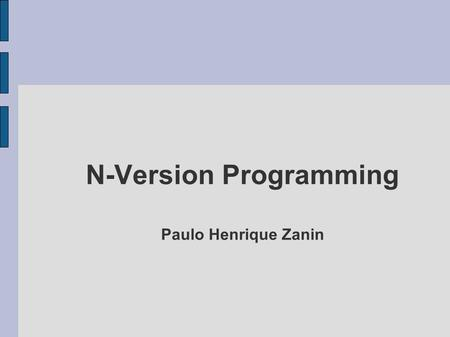 N-Version Programming Paulo Henrique Zanin. Roteiro N-Version Proramming: A Foult-Tolerance Approach to Reliability of Software Operation. (Liming Chen.