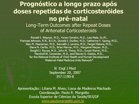 Prognóstico a longo prazo após doses repetidas de corticosteróides no pré-natal Long-Term Outcomes after Repeat Doses of Antenatal Corticosteroids Ronald.