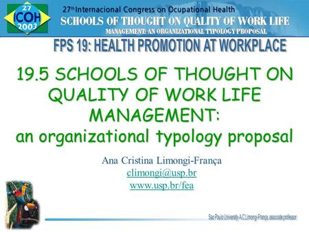 Ana Cristina Limongi-França  19.5 SCHOOLS OF THOUGHT ON QUALITY OF WORK LIFE MANAGEMENT: an organizational typology proposal.