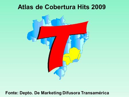 Fonte: Depto. De Marketing Difusora Transamérica Atlas de Cobertura Hits 2009.
