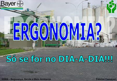 ERGONOMIA? Só se for no DIA-A-DIA!!!.