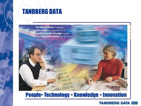 TANDBERG DATA People Technology Knowledge Innovation.