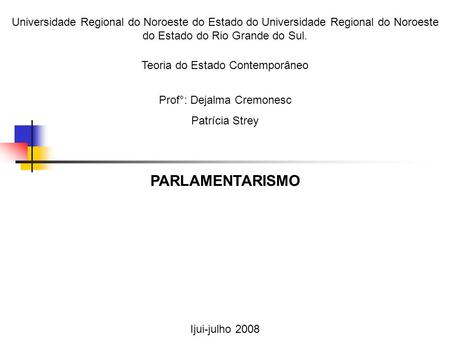 Universidade Regional do Noroeste do Estado do Universidade Regional do Noroeste do Estado do Rio Grande do Sul. Teoria do Estado Contemporâneo Prof°: