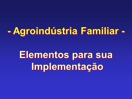 - Agroindústria Familiar -
