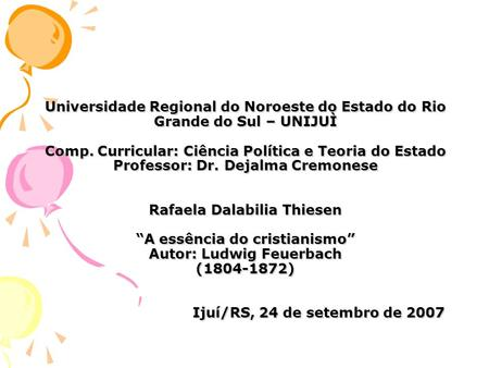 Universidade Regional do Noroeste do Estado do Rio Grande do Sul – UNIJUÌ Comp. Curricular: Ciência Política e Teoria do Estado Professor: Dr. Dejalma.