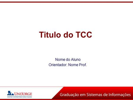 Titulo do TCC Nome do Aluno Orientador: Nome Prof.