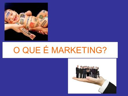 O QUE É MARKETING?.