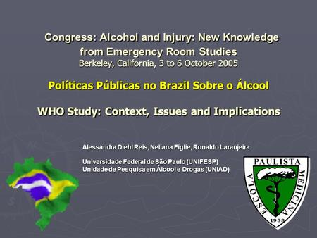 Congress: Alcohol and Injury: New Knowledge from Emergency Room Studies Berkeley, California, 3 to 6 October 2005 Políticas Públicas no Brazil Sobre o.