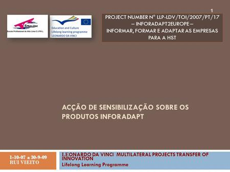ACÇÃO DE SENSIBILIZAÇÃO SOBRE OS PRODUTOS INFORADAPT LE ONARDO DA VINCI MULTILATERAL PROJECTS TRANSFER OF INNOVATION Lifelong Learning Programme 1-10-07.