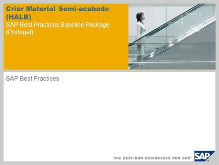 Criar Material Semi-acabado (HALB) SAP Best Practices Baseline Package (Portugal) SAP Best Practices.