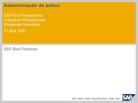 Administração de pátios SAP Best Practices for Consumer Products and Wholesale Industries V1.604 (BR) SAP Best Practices.