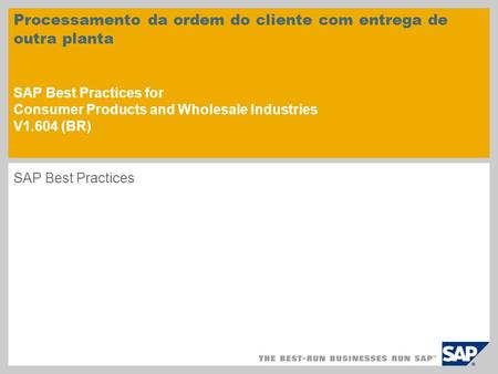 Processamento da ordem do cliente com entrega de outra planta SAP Best Practices for Consumer Products and Wholesale Industries V1.604 (BR) SAP Best.