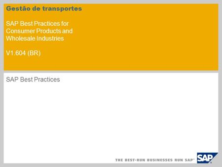 Gestão de transportes SAP Best Practices for Consumer Products and Wholesale Industries V1.604 (BR) SAP Best Practices.