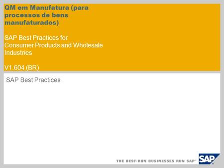 QM em Manufatura (para processos de bens manufaturados) SAP Best Practices for Consumer Products and Wholesale Industries V1.604 (BR) SAP Best Practices.