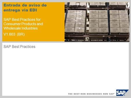 Entrada de aviso de entrega via EDI SAP Best Practices for Consumer Products and Wholesale Industries V1.603 (BR) SAP Best Practices.