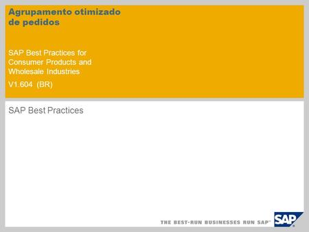 Agrupamento otimizado de pedidos SAP Best Practices for Consumer Products and Wholesale Industries V1.604 (BR) SAP Best Practices.