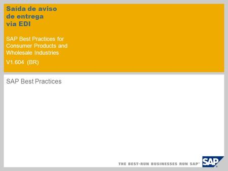 Saída de aviso de entrega via EDI SAP Best Practices for Consumer Products and Wholesale Industries V1.604 (BR) SAP Best Practices.