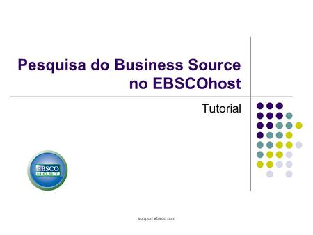 Support.ebsco.com Pesquisa do Business Source no EBSCOhost Tutorial.