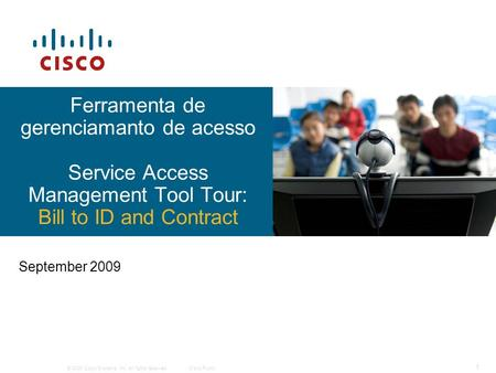 © 2009 Cisco Systems, Inc. All rights reserved.Cisco Public 1 September 2009 Ferramenta de gerenciamanto de acesso Service Access Management Tool Tour: