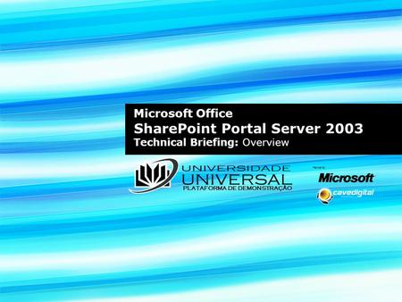 Microsoft Office SharePoint Portal Server 2003 Technical Briefing: Overview Parceria: PLATAFORMA DE DEMONSTRAÇÃO.