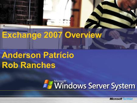Exchange 2007 Overview Anderson Patrício Rob Ranches.
