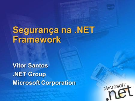 1 Segurança na.NET Framework Vitor Santos.NET Group Microsoft Corporation.