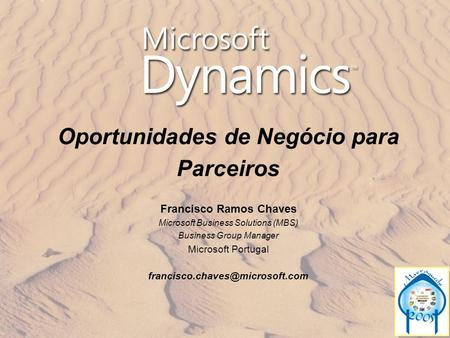 Oportunidades de Negócio para Parceiros Francisco Ramos Chaves Microsoft Business Solutions (MBS) Business Group Manager Microsoft Portugal