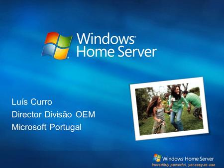 Incredibly powerful, yet easy-to use Luís Curro Director Divisão OEM Microsoft Portugal.