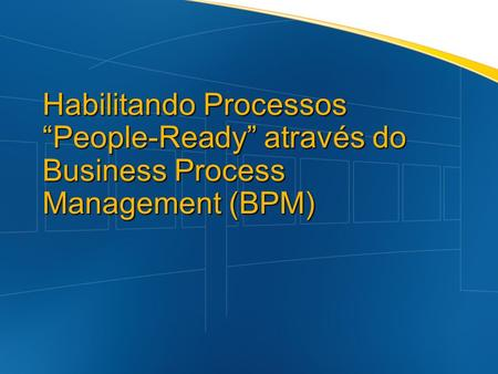 Habilitando Processos People-Ready através do Business Process Management (BPM)
