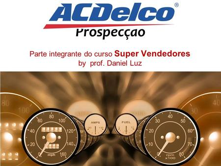 Prospecção Parte integrante do curso Super Vendedores by prof. Daniel Luz 1.