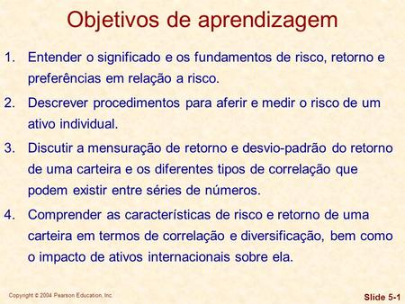 Copyright © 2004 Pearson Education, Inc. Slide 5-0 Capítulo 5 Risco e retorno.