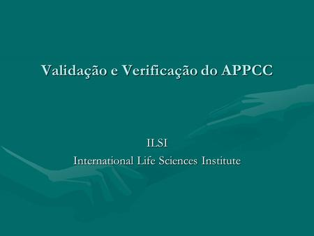 Validação e Verificação do APPCC ILSI International Life Sciences Institute.