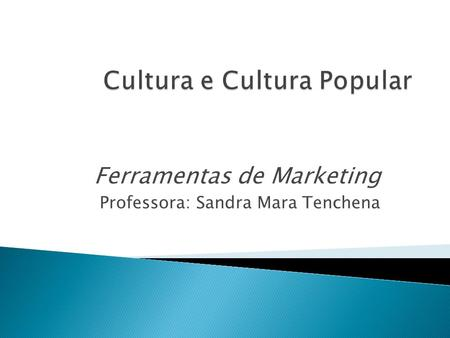 Ferramentas de Marketing Professora: Sandra Mara Tenchena.