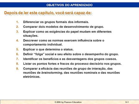 © 2006 by Pearson Education FUNDAMENTOS DO COMPORTAMENTO EM GRUPO O GRUPO 8 CAPÍTULO PARTE III.