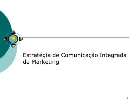 1 Estratégia de Comunicação Integrada de Marketing.