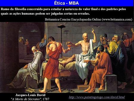 Ética - MBA Branch of philosophy concerned with the nature of ultimate value and the standards by which human actions can be judged right or wrong. Britannica.