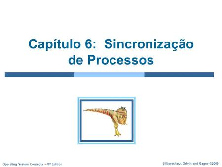 Silberschatz, Galvin and Gagne ©2009 Operating System Concepts – 8 th Edition Capítulo 6: Sincronização de Processos.
