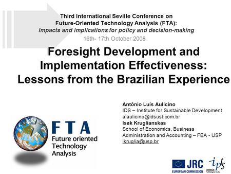 Foresight Development and Implementation Effectiveness: Lessons from the Brazilian Experience Antônio Luís Aulicino IDS – Institute for Sustainable Development.