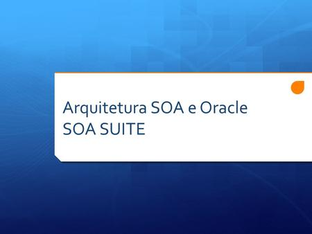 Arquitetura SOA e Oracle SOA SUITE