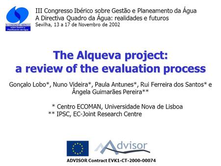 The Alqueva project: a review of the evaluation process The Alqueva project: a review of the evaluation process Gonçalo Lobo*, Nuno Videira*, Paula Antunes*,