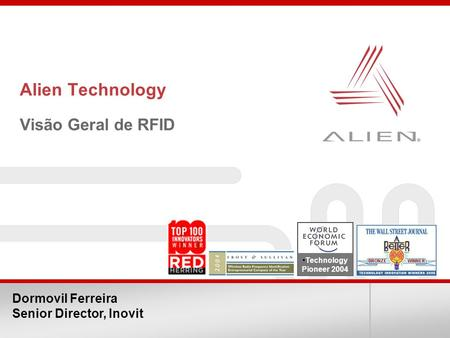 Alien Technology Visão Geral de RFID Technology Pioneer 2004 Dormovil Ferreira Senior Director, Inovit.