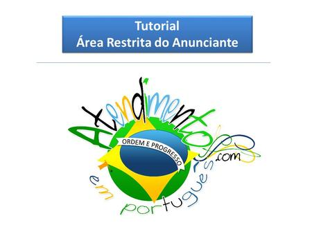 Tutorial Área Restrita do Anunciante Tutorial Área Restrita do Anunciante.