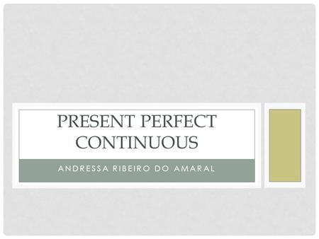 ANDRESSA RIBEIRO DO AMARAL PRESENT PERFECT CONTINUOUS.