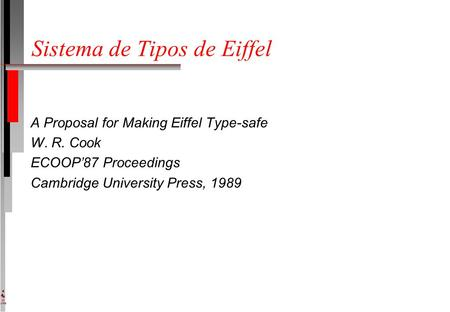 DI UFPE Sistema de Tipos de Eiffel A Proposal for Making Eiffel Type-safe W. R. Cook ECOOP'87 Proceedings Cambridge University Press, 1989.