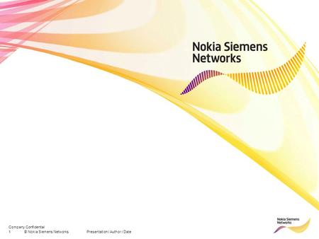 1© Nokia Siemens Networks Presentation / Author / Date Company Confidential.