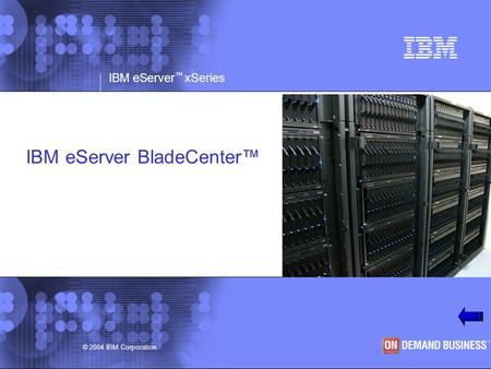 © 2003 IBM Corporation IBM eServer ™ xSeries © 2004 IBM Corporation IBM eServer BladeCenter™