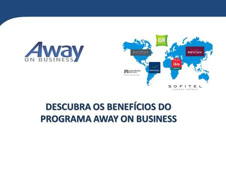 DESCUBRA OS BENEFÍCIOS DO PROGRAMA AWAY ON BUSINESS.