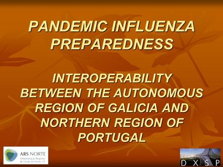 PANDEMIC INFLUENZA PREPAREDNESS INTEROPERABILITY BETWEEN THE AUTONOMOUS REGION OF GALICIA AND NORTHERN REGION OF PORTUGAL.