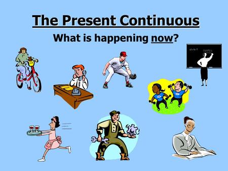 The Present Continuous What is happening now? The Present Continuous What are they doing?